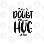 When in Doubt Hug it Out