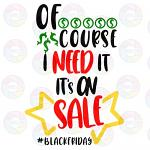 Of Course I Need It Black Friday