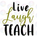 Live Laugh Teach