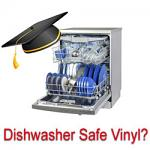 What vinyl is dishwasher safe?